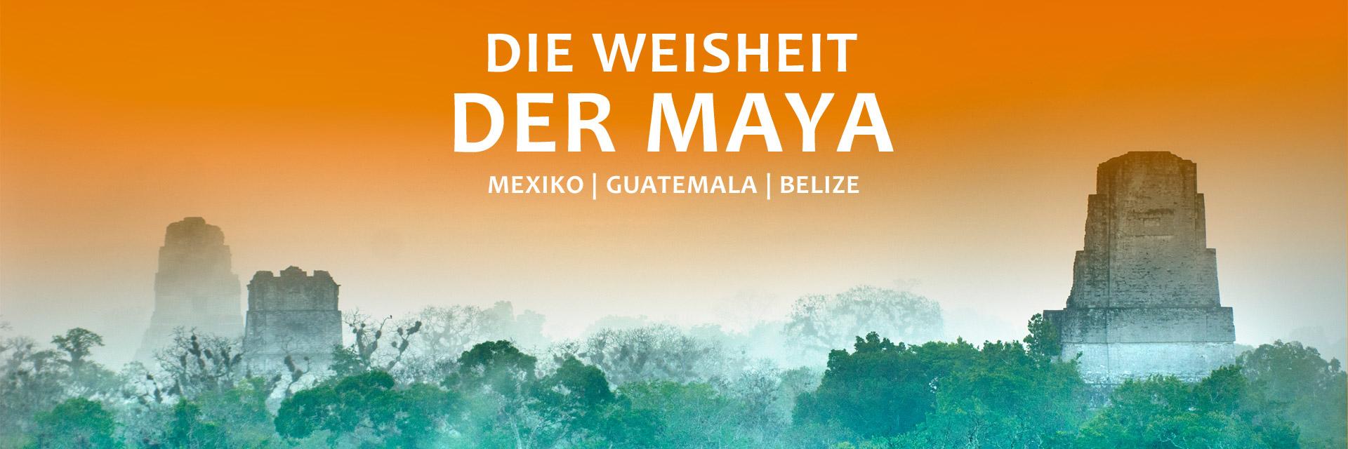 Die Weisheit der Maya – Reise in eine vergessene Welt: Mexiko | Guatemala | Belize