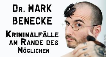 Dr. Mark Benecke: Kriminalfälle am Rande des Möglichen