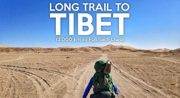 WEIT WEG – Long Trail to Tibet • 13.000 km zu Fuß nach Lhasa